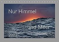 Nur Himmel und Meer (Tischkalender 2022 DIN A5 quer): Bilder von einer lebendigen Paarbeziehung: Meer und Himmel im Wechselspiel (Monatskalender, 14 Seiten )