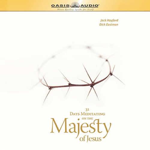 31 Days Meditating on the Majesty of Jesus                   Written by:                                                                                                                                 Jack W Hayford,                                                                                        Dick Eastman                               Narrated by:                                                                                                                                 Chris Fabry                      Length: 4 hrs and 48 mins     Not rated yet     Overall 0.0