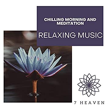 Chilling Morning And Meditation - Relaxing Music
