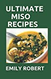 ULTIMATE MISO RECIPES: 70+ HEALTHY AND DELICIOUS RECIPES THAT WILL BLOW YOUR MIND