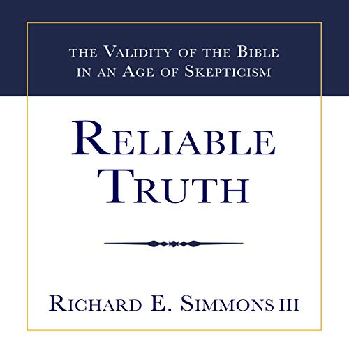 Reliable Truth     The Validity of the Bible in an Age of Skepticism              By:                                                                                                                                 Richard E. Simmons III                               Narrated by:                                                                                                                                 William Brock                      Length: 6 hrs and 20 mins     Not rated yet     Overall 0.0