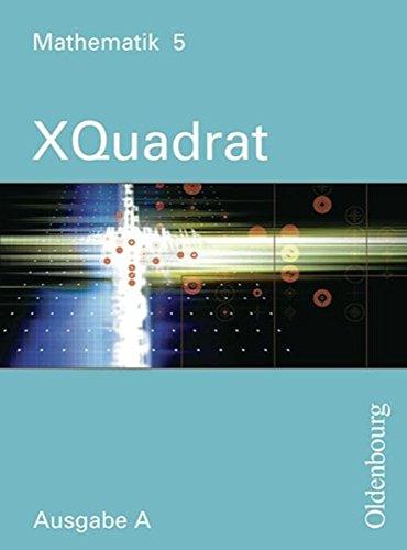 XQuadrat - Ausgabe A. Mathematik zum neuen Lehrplan für Realschulen in Baden-Württemberg / XQuadrat - Mathematik 5   Ausgabe A