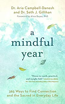A Mindful Year: 365 Ways to Find Connection and the Sacred in Everyday Life by [Dr. Aria Campbell-Danesh, Seth J. Gillihan PhD]