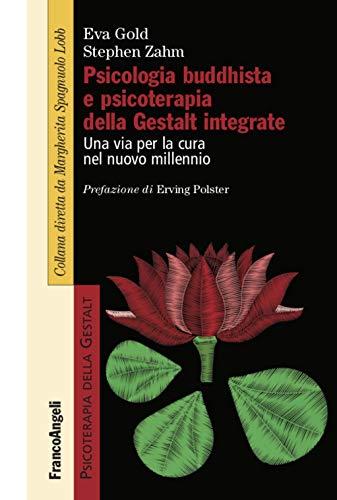 Psicologia buddhista e psicoterapia della Gestalt integrate. Una via per la cura nel nuovo millennio