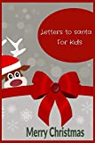 Letters To Santa For Kids: A fantastic Letters For Kids To Write To Santa
