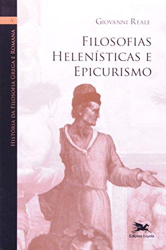 História da filosofia grega e romana (Vol. V): Volume V: Filosofias Helenísticas e Epicurismo: 5
