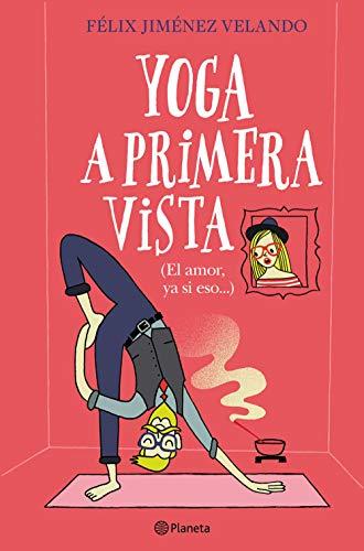 Yoga a primera vista: (El amor, ya si eso...) (Autores Españoles e Iberoamericanos)