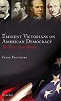 Eminent Victorians on American Democracy: The View from Albion