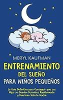 Entrenamiento del sueño para niños pequeños: La guía definitiva para conseguir que sus hijos se queden dormidos rápidamente y duerman toda la noche