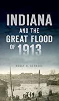 Indiana and the Great Flood of 1913 (Disaster)