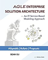Agile ENTERPRISE SOLUTION ARCHITECTURE: An IT Service-Based Modeling Approach