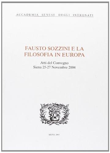 Fausto Sozzini e la filosofia in Europa. Atti del Convegno (Siena, 25-27 novembre 2004)
