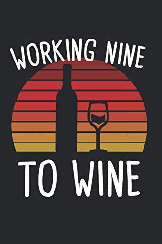Working Nine To Wine: Working Nine To Wine & Wein Notizbuch 6' x 9' Vino Geschenk für & Riesling