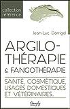 Argilothérapie & Fangothérapie - Santé, Cosmétique, Usages domestiques et vétérinaires...