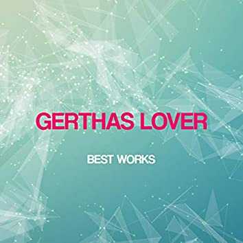 Gerthas Lover Best Works