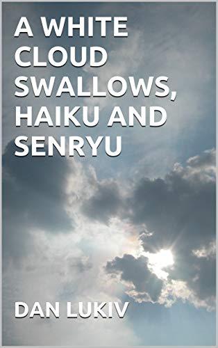 a white cloud swallows, haiku and senryu (English Edition)