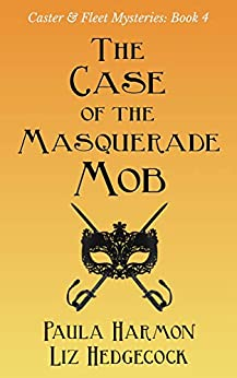 The Case of the Masquerade Mob (Caster & Fleet Mysteries Book 4) by [Paula Harmon, Liz Hedgecock]