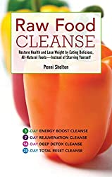 Raw Food Cleanse: Restore Health and Lose Weight by Eating Delicious, All-Natural Foods — Instead of Starving Yourself by Penni Shelton