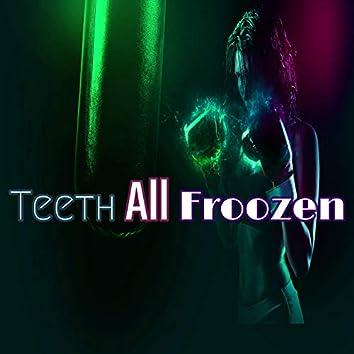 Teeth All Froozen