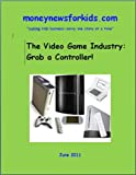 Business News for Kids - The Video Game Industry: Grab a Controller!