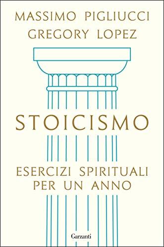 Stoicismo: Esercizi spirituali per un anno
