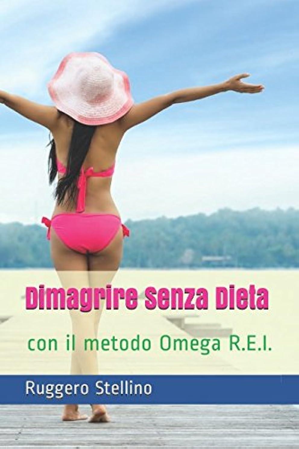 合意ミッション驚くばかりDimagrire Senza Dieta: Con il metodo Omega R.E.I.