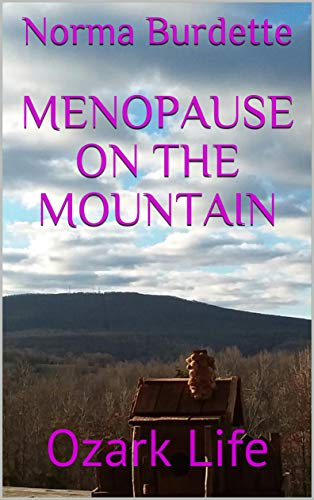 Menopause on the Mountain: Ozark Life (Ozark Life Book 2) by [Norma Burdette]