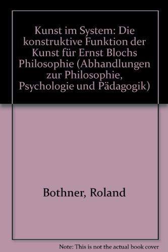 Kunst im System. Die kontruktive Funktion der Kunst für Ernst Blochs Philosophie