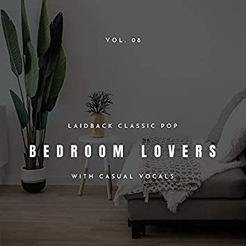Bedroom Lovers - Laidback Classic Pop With Casual Vocals, Vol. 08