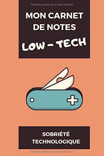 Mon Carnet de Notes LOW-TECH Sobriete technologique: Journal Carnet de Notes Low Technologie ! Taille idéal 12.85 x 19.84Cm 100 pages lignées PDF Books