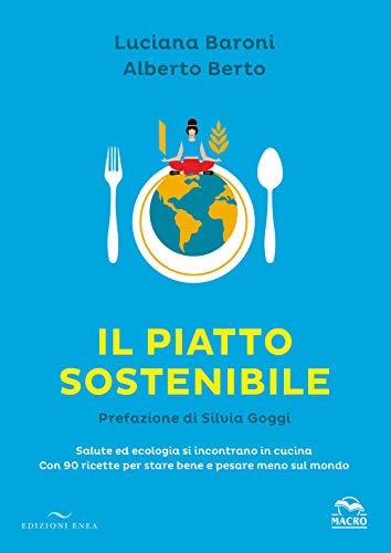 Il piatto sostenibile. Salute ed ecologia si incontrano in cucina. Con 90 ricette per stare bene e pesare meno sul mondo. Ediz. illustrata
