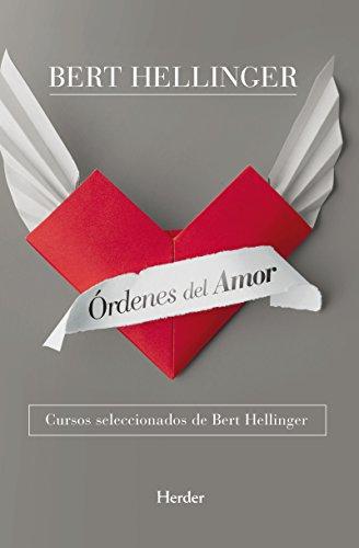 Órdenes del amor: Cursos seleccionados de Bert Hellinger