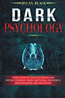 Dark Psychology: Learn How To Analyze People and Defend Yourself From Emotional Influence, Brainwashing and Deception