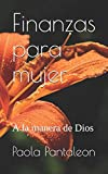 Finanzas para mujer: A la manera de Dios (Spanish...