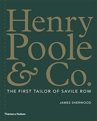 Sherwood, J: Henry Poole & Co.: The First Tailor of Savile Row