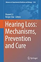 Hearing Loss: Mechanisms, Prevention and Cure (Advances in Experimental Medicine and Biology, 1130)