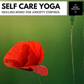 Self Care Yoga - Healing Music For Anxiety Control