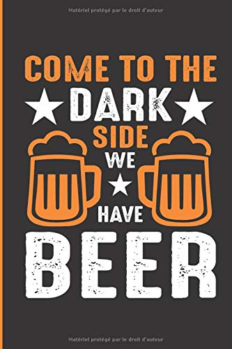 come to the dark side we have beer: carnet de notes original, bullet journal 6x9 pouces 120 pages lignées à remplir