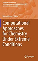 Computational Approaches for Chemistry Under Extreme Conditions (Challenges and Advances in Computational Chemistry and Physics, 28)