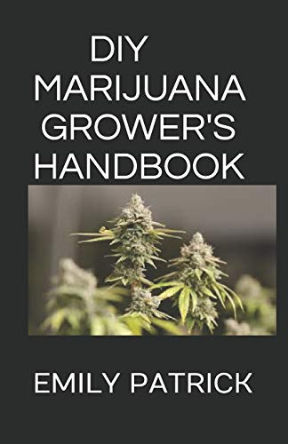 DIY MARIJUANA GROWER'S HANDBOOK: The Definitive Guide To Green Book on Cannabis Indoor and Outdoor Cultivation