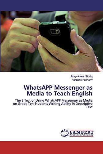 WhatsAPP Messenger as Media to Teach English: The Effect of Using WhatsAPP Messenger as Media on Grade Ten Students Writing Ability in Descriptive Text