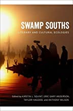 Swamp Souths: Literary and Cultural Ecologies (Southern Literary Studies)