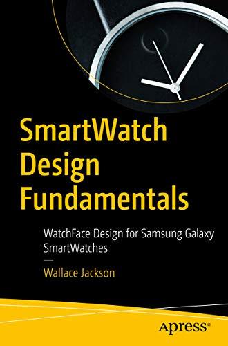 SmartWatch Design Fundamentals : WatchFace Design for Samsung Galaxy SmartWatches (English Edition)