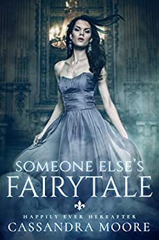 Someone Else's Fairytale (Happily Ever Hereafter Book 1) by [Cassandra Moore]