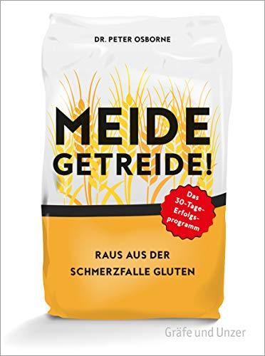 Meide Getreide!: Raus aus der Schmerzfalle Gluten. Das 30-Tage-Erfolgsprogramm (Gräfe und Unzer Einzeltitel)