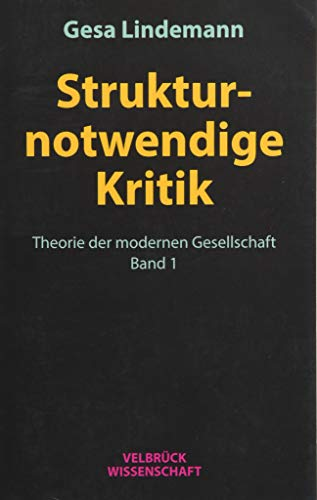 Strukturnotwendige Kritik: Theorie der modernen Gesellschaft, Band 1