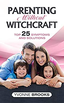 Parenting Without Witchcraft: Top 25 Symptoms and Solutions by [Yvonne Brooks]