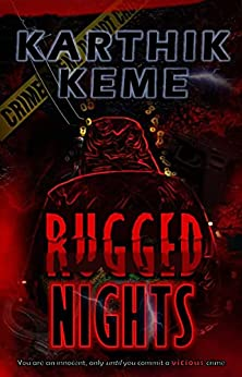 RUGGED NIGHTS: You are an innocent, only until you commit a vicious crime. by [Karthik Keme]