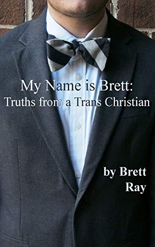 My Name is Brett: Truths from a Trans Christian