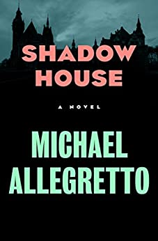 Shadow House: A Novel by [Michael Allegretto]